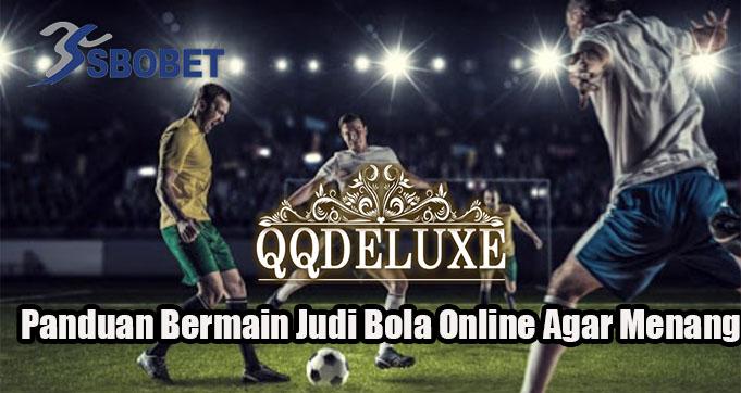 Panduan Bermain Judi Bola Online Agar Menang