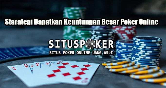 Starategi Dapatkan Keuntungan Besar Poker Online